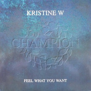 Kristine W - Feel What You Want - Champion - CHAMP12 304