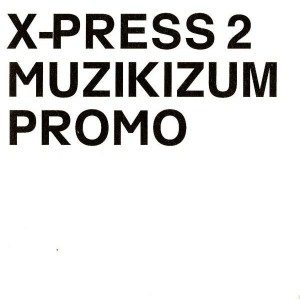 X-Press 2 - Muzikizum - Skint - BRASSIC23CDP