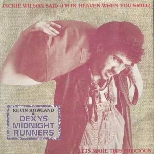 Kevin Rowland & Dexys Midnight Runners - Jackie Wilson Said (I'm In Heaven When You Smile) / Lets Make This Precious - Mercury - DEXYS 10