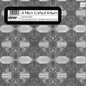 A Man Called Adam - Easter Song - The Blessed Dubs - Sensory Productions - Other - other 112