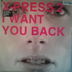 X-Press 2 - I Want You Back - Skint - SKINT81