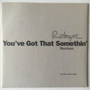 Robyn - You've Got That Something (Remixes) - RCA - ROB 1