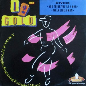 Divine - You Think You're A Man / Walk Like A Man - Old Gold - OG 4157