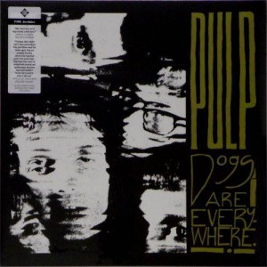 Pulp - Dogs Are Everywhere - Fire Records - BLAZE223