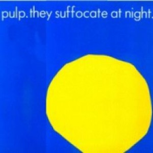 Pulp - They Suffocate At Night - Fire Records - BLAZE224