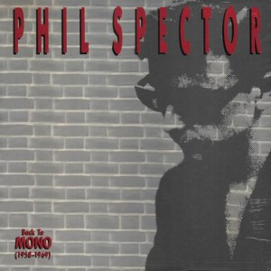 Phil Spector - Back To Mono (1958-1969) - EMI - 7118-2, Philles Records - 7118-2, ABKCO - 7118-2