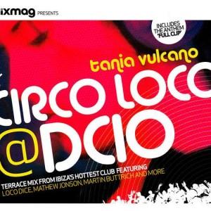 Tania Vulcano - Circo Loco @ DC10 - Mixmag - MIXMAG 03/07