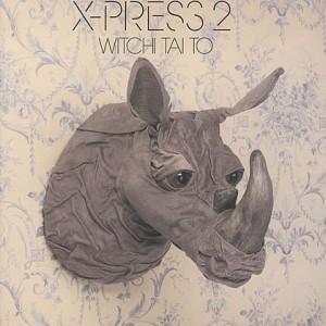 X-Press 2 - Witchi Tai To - Skint - SKINT 129