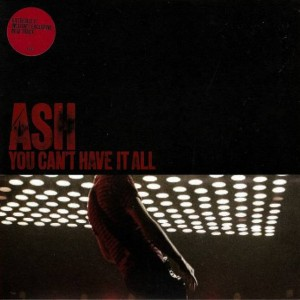 Ash - You Can't Have It All - Infectious Records - ASH05
