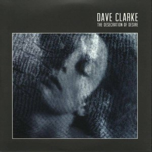 Dave Clarke - The Desecration Of Desire - Skint - BRASSIC11LP