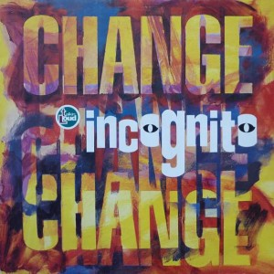 Incognito - Change - Talkin' Loud - TLKX 26, Talkin' Loud - 864 177-1