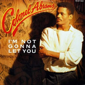 Colonel Abrams - I'm Not Gonna Let You - MCA Records - MCAT 1031