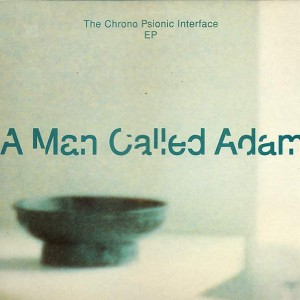 A Man Called Adam - The Chrono Psionic Interface EP - Big Life - BLRT 59