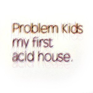 Problem Kids - My First Acid House - Paper Recordings - PAP073