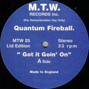 Quantum Fireball - Got It Goin' On - M.T.W. Records Inc. - MTW 25