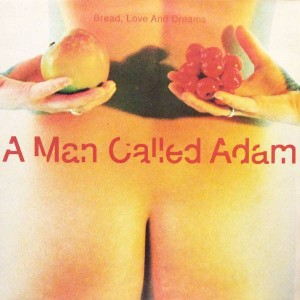 A Man Called Adam - Bread, Love And Dreams - Big Life - BLRT  76
