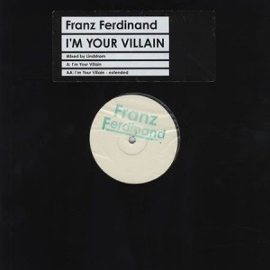 Franz Ferdinand - I'm Your Villain - Domino - DASTARDLY 001