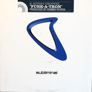 Robbie Rivera - Funk-A-Tron - Subliminal - SUB 71