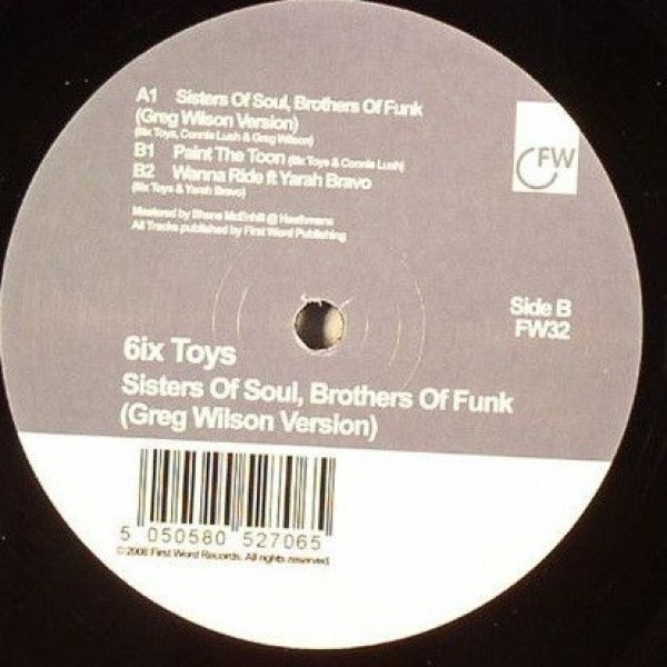 6ix Toys - Sisters Of Soul, Brothers Of Funk (Greg Wilson Version) - First Word Records - FW32